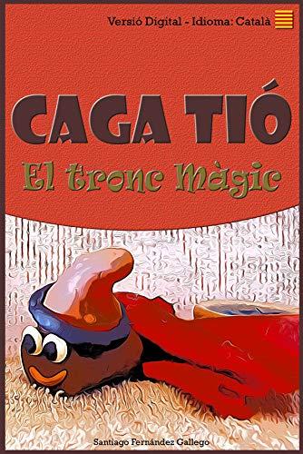 Caga Tió: El tronc Màgic (Catalan Edition)
