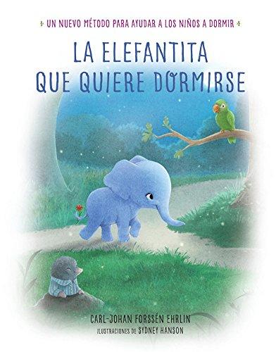 La elefantita que quiere dormirse: Un nuevo método para ayudar a los niños a dormir (Libros para leer antes de dormir)