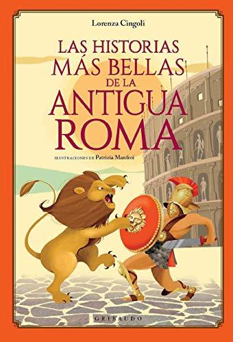 Las historias más bellas de la Antigua Roma (Mitos y leyendas)