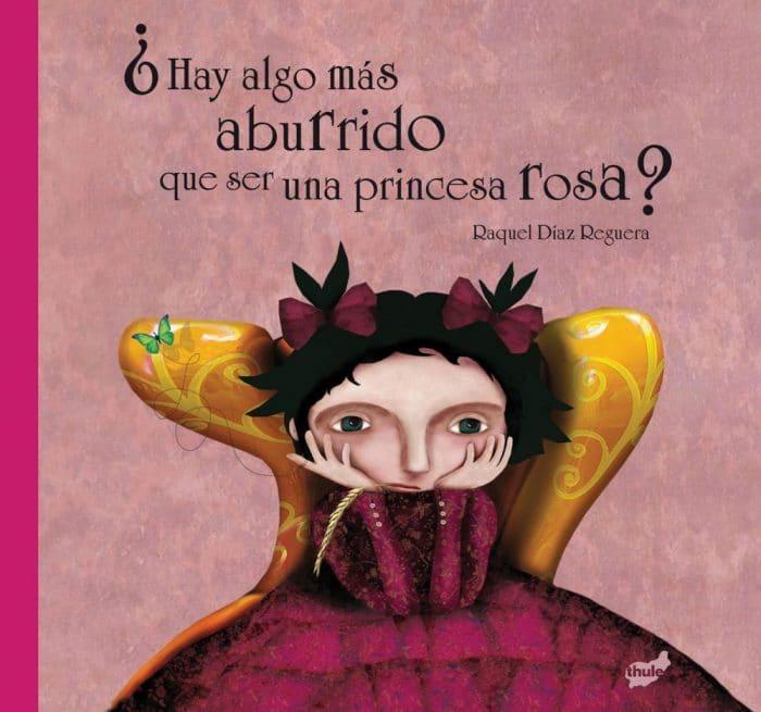 Cuento Hay algo más aburrido que ser una princesa rosa, de Raquel Díaz Reguera