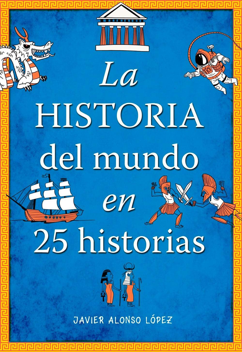 Libro La Historia del mundo en 25 historias, de Javier Alonso